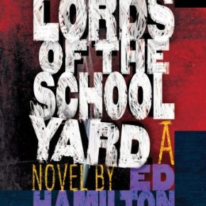 """One Day This Kid…: Ed Hamilton's """"Lords Of The Schoolyard"""""""