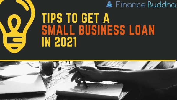 Tips to Improve Your Odds for getting a Small Business Loan in 2021