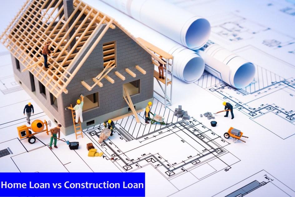 Home Loan Vs Home Construction Loans
