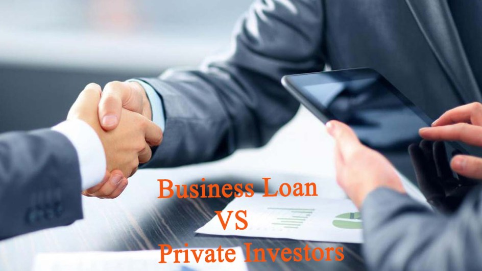 Business Loans VS Private Investors: Choose the Right One for Your Business