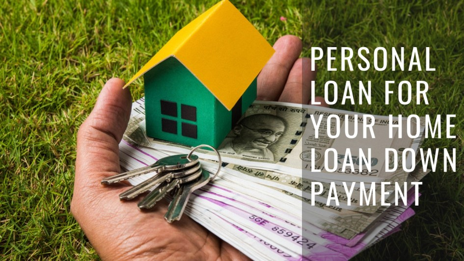 Things to Consider While Using a Personal Loan for Your Home Loan Down Payment