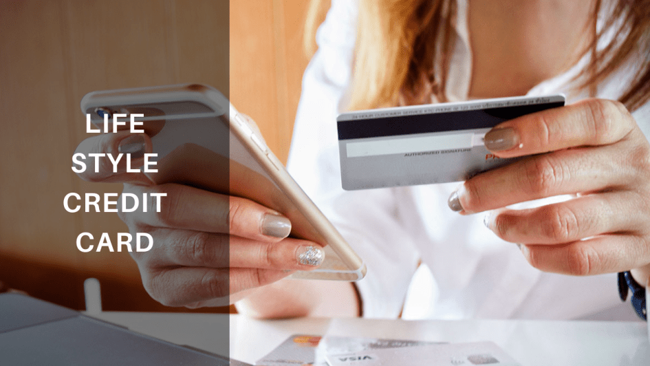 Lifestyle Credit Cards To Make Your Life Easier