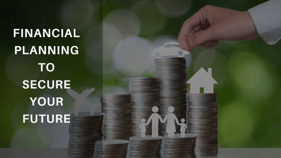 why financial planning Necessary to secure your future