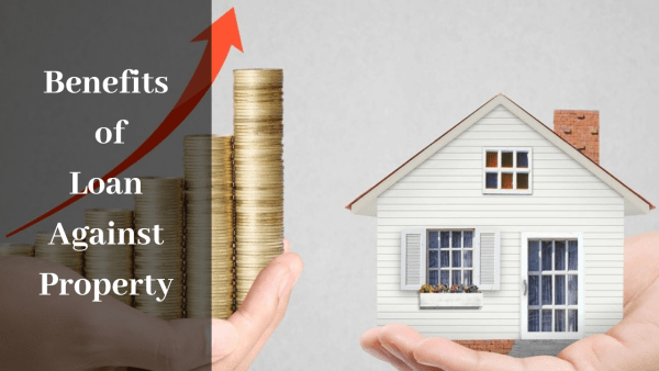 Loan Against Property: Here Are The Top Benefits