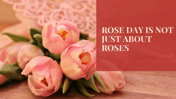 Rose Day is Not Just about Roses
