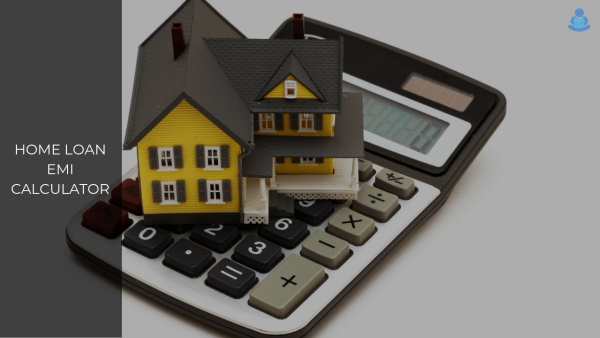 Home Loan EMI Calculator: Calculate Your EMI to Plan for the Best