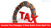 Income Tax Changes: 5 New Rules from April 1st