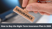 Term Insurance: How to Buy the Right Term Insurance Plan in 2020