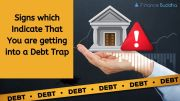 Signs which Indicate That You are getting into a Debt Trap