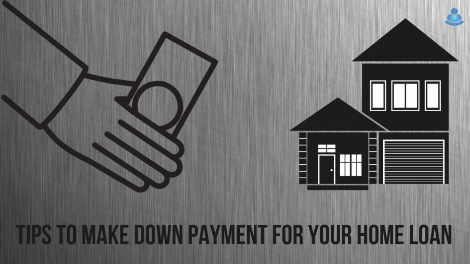 Tips To Make Down Payment for your Home Loan