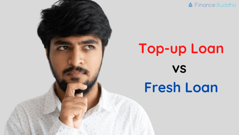 Should you get a Top-up Loan or a Fresh Loan?