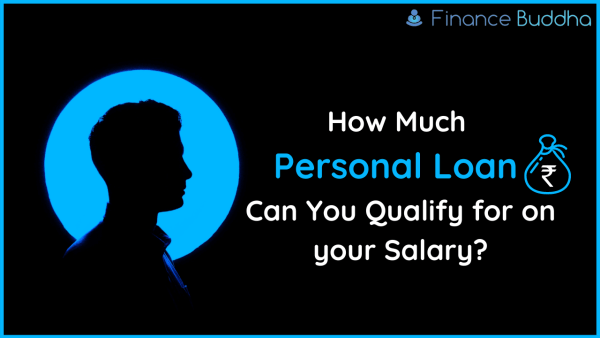 How Much Personal Loan Can You Qualify for on your Salary