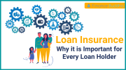 Loan Insurance: Why it is Important for Every Loan Holder