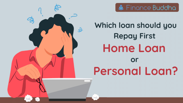 Which loan should you Repay First- Home Loan or Personal Loan