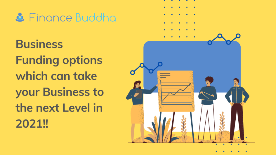 Business Funding options which can take your Business to the next Level in 2021!!