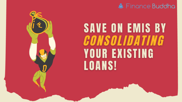 Save on EMIs by Consolidating your Existing Loans!