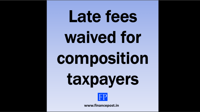 late fees waived for composition taxpayers