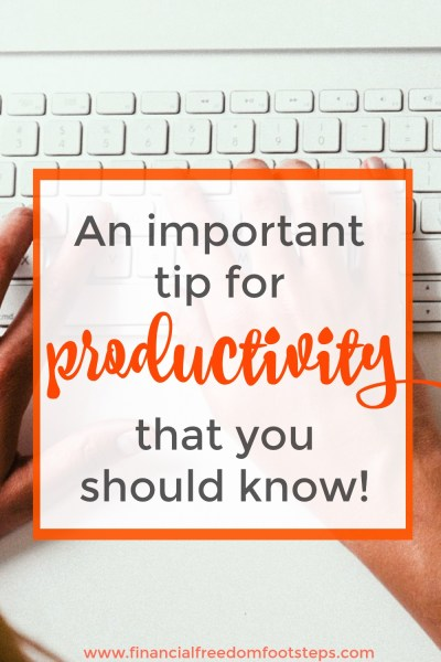 Important Productivity Tip You Should Probably Know! - Financial Freedom Footsteps.com