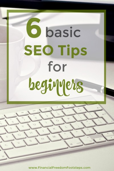 6 Basic SEO Tips for Beginners - six easy-to-follow tips to help your posts to rank in Google as a new blogger - Financial Freedom Footsteps.com