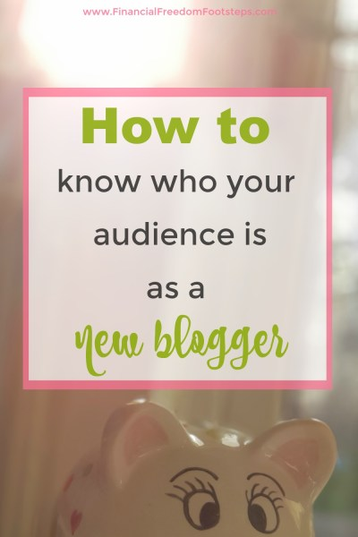 How to know who your audience is as a new blogger - Financial Freedom Footsteps.com