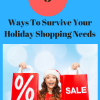 Ways To Survive Your Holiday Shopping Needs