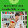 Apps to Help Turn Spending into Savings