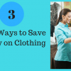 Easy Ways to Save Money on Clothing