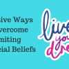 Effective Ways to Overcome Limiting Financial Beliefs