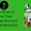 Easy Ways to Grow Your Savings Account Without Sacrifice