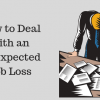 How to Deal with an Unexpected Job Loss
