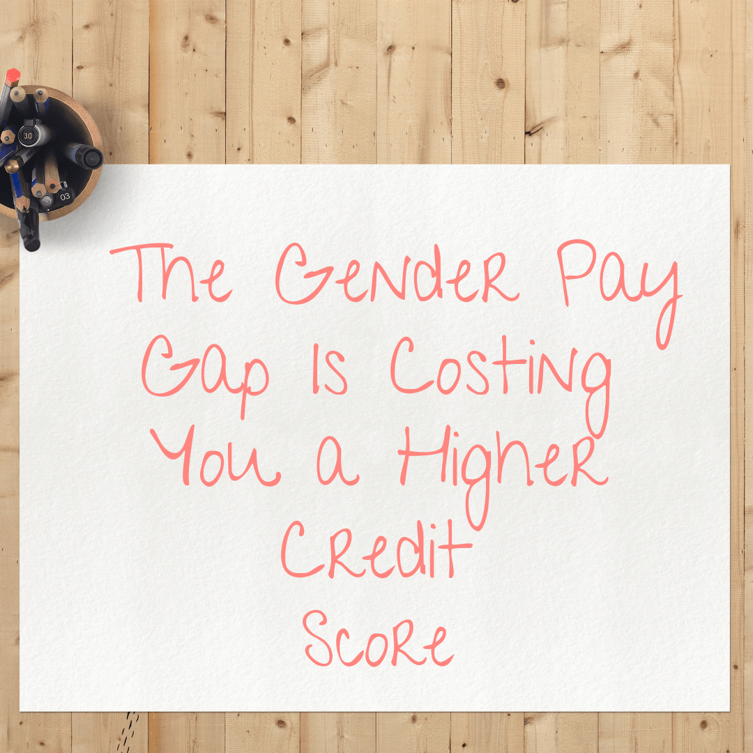 The Gender Pay Gap Is Costing You A Higher Credit Score