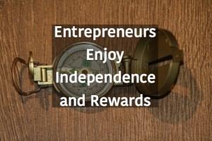 Entrepreneurs Enjoy Independence and Rewards