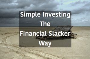 Simple Investing The Financial Slacker Way