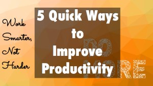 5 Quick Ways to Improve Productivity