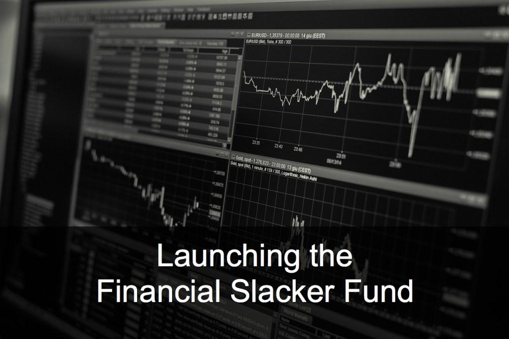 Launching the Financial Slacker Fund