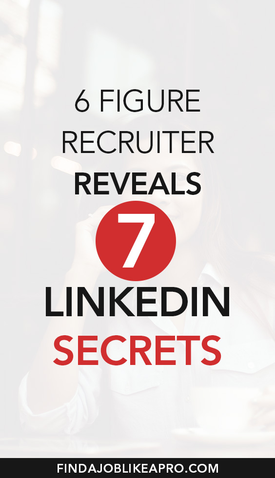 6 figure recruiter reveals 7 LinkedIn secrets