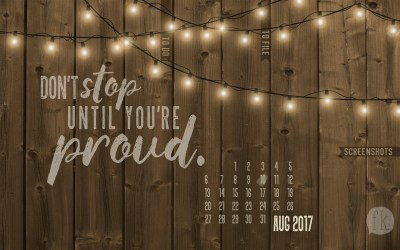 August Wallpaper: Don't Stop Until You're Proud