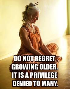 growing older is a priviledge