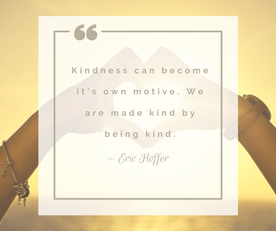 Kindness can become it's own motive, so just be kind.