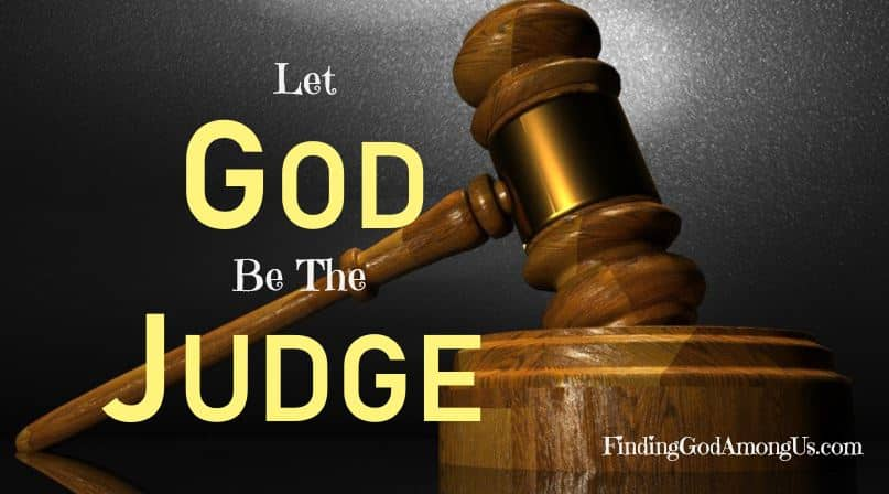 Do you find yourself judging others? This gentle reminder will get you back on track. Let God be the judge.