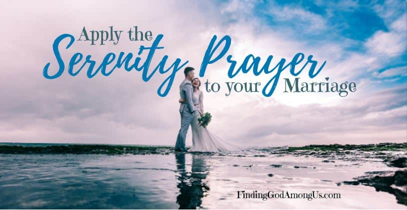 How to apply the Serenity Prayer to your Marriage. Every marriage can be improved, no matter the current state. Whatever your situation, the power to make change lies in your hands and the serenity prayer is a good place to start.
