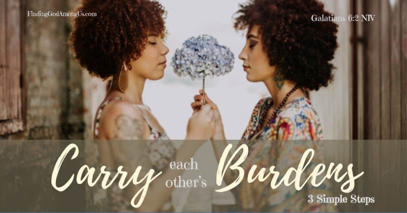 Jesus calls us to carry each other's burdens. But what does it really entail? Help your loved one with three simple steps.
