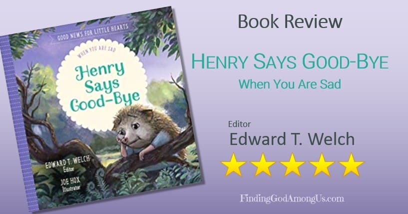 Henry Says Good-Bye Book Review. Christian children nonfiction book. Editor Edward T. Welch. Christian Children's Book Reviewer Shirley Alarie.
