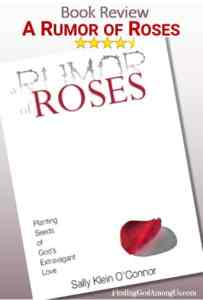 A Rumor of Roses Book Review. Christian adult nonfiction book. Planting Seeds of God's Extravagant Love Author Sally Klein O'Connor. Christian Book Reviewer Shirley Alarie.