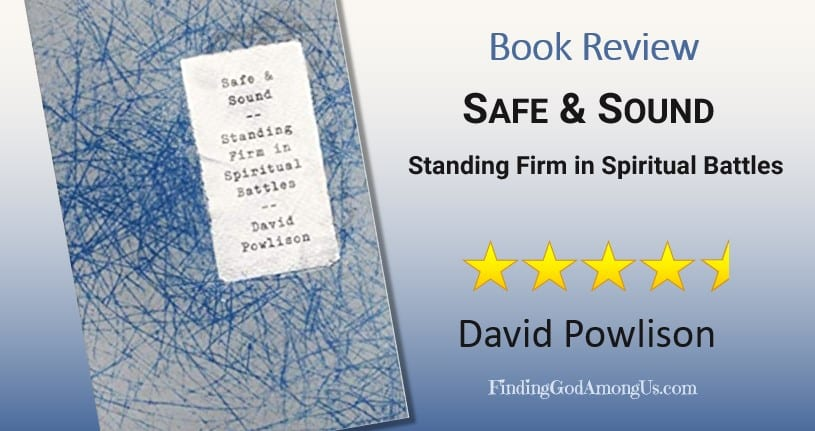 Safe & Sound Book Review. Christian adult nonfiction book. Standing Firm in Spiritual Battles. Author David Powlison. Christian Book Reviewer Shirley Alarie. Safe and Sound.