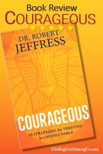 Courageous Book Review. Christian adult nonfiction book. 10 Strategies for Thriving in a Hostile World. Author Dr. Robert Jeffress. Christian Book Reviewer Shirley Alarie.