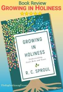 Growing in Holiness Book Review. Christian adult nonfiction book. Understanding God's Role and Yours Author R. C. Sproul. Christian Book Reviewer Shirley Alarie.