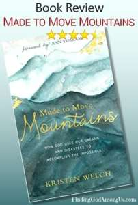 Made to Move Mountains Book Review. Christian adult nonfiction book. How God Uses Our Dreams and Disasters to Accomplish the Impossible. Author Kristen Welch. Christian Book Reviewer Shirley Alarie.