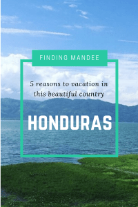 5 Reasons to Visit the Dreamy Country of Honduras | Finding Mandee