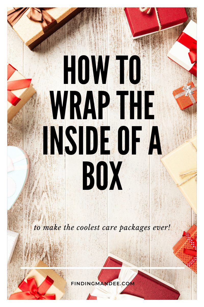 How to Wrap the Inside of the Box: Make the coolest care packages ever! | Finding Mandee